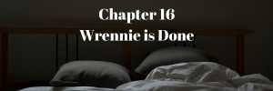Chapter 16Wrennie is Done