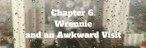 Chapter 6. Wrennie and an Awkward Visit